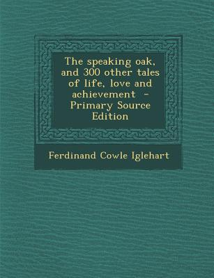 The Speaking Oak, and 300 Other Tales of Life, Love and Achievement