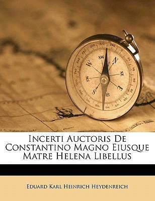 Incerti Auctoris de Constantino Magno Eiusque Matre Helena Libellus