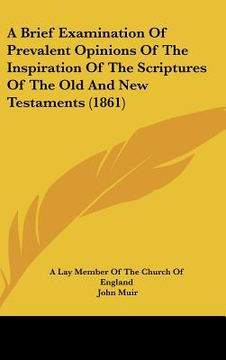 A Brief Examination of Prevalent Opinions of the Inspiration of the Scriptures of the Old and New Testaments (1861)
