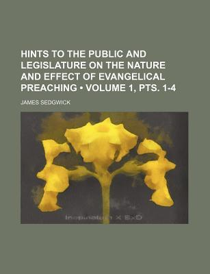 Hints to the Public and Legislature on the Nature and Effect of Evangelical Preaching (Volume 1, Pts. 1-4)