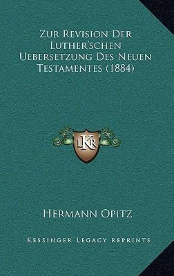 Zur Revision Der Luther'schen Uebersetzung Des Neuen Testamentes (1884)
