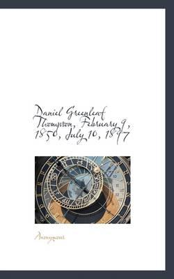 Daniel Greenleaf Thompson, February 9, 1850, July 10, 1897