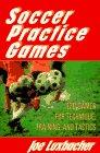 Soccer Practice Games/120 Games for Technique, Training, and Tactics