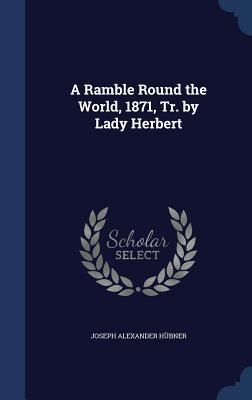 A Ramble Round the World, 1871, Tr. by Lady Herbert