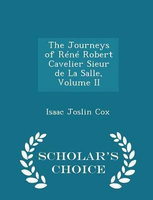 The Journeys of Rene Robert Cavelier Sieur de La Salle, Volume II - Scholar's Choice Edition