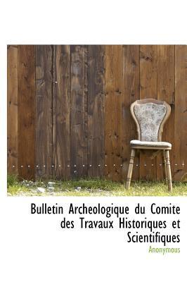 Bulletin Arch Ologique Du Comit Des Travaux Historiques Et Scientifiques