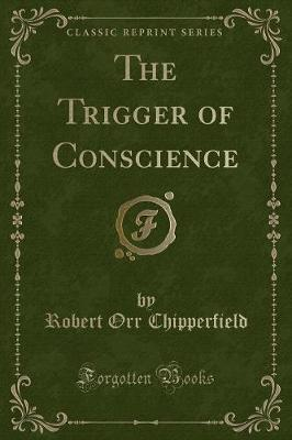 The Trigger of Conscience (Classic Reprint)