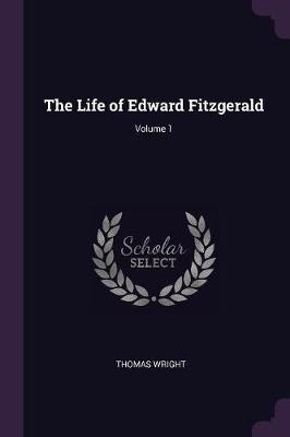 The Life of Edward Fitzgerald; Volume 1