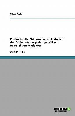 Popkulturelle Phänomene im Zeitalter der Globalisierung - dargestellt am Beispiel von Madonna