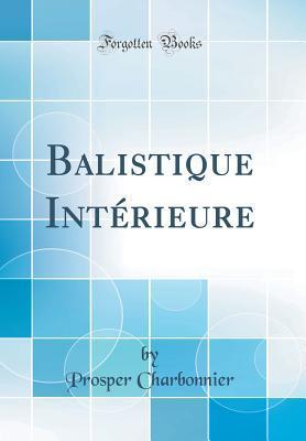 Balistique Intérieure (Classic Reprint)