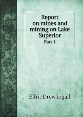 Report on Mines and Mining on Lake Superior Part 1