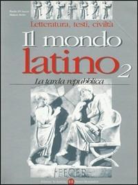 Il mondo latino. Per le Scuole superiori
