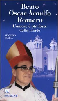 Beato Oscar Arnulfo Romero. L'amore è più forte della morte