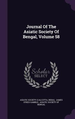 Journal of the Asiatic Society of Bengal, Volume 58