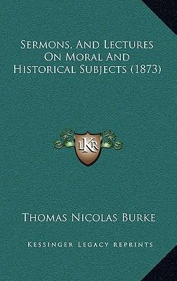 Sermons, and Lectures on Moral and Historical Subjects (1873)