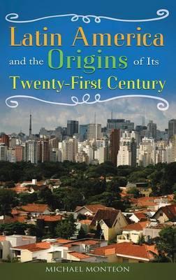Latin America and the Origins of Its Twenty-First Century