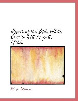 Report of the Rish White Cross to 31st August, 1922