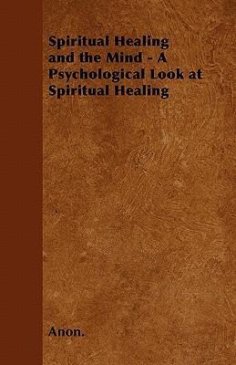 Spiritual Healing and the Mind - A Psychological Look at Spiritual Healing