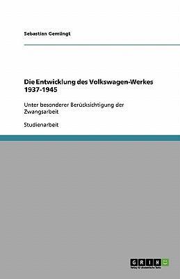 Die Entwicklung des Volkswagen-Werkes 1937-1945
