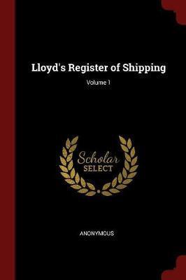 Lloyd's Register of Shipping; Volume 1