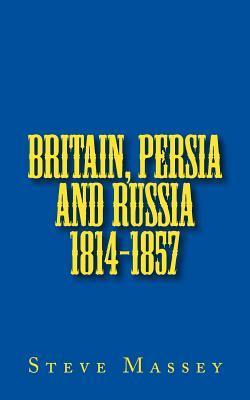 Britain, Persia and Russia 1814-1857
