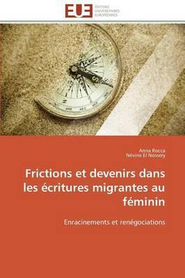Frictions et Devenirs Dans les Écritures Migrantes au Feminin