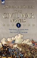 The Civil War Novels: 1-The Guns of Bull Run and the Guns of Shiloh