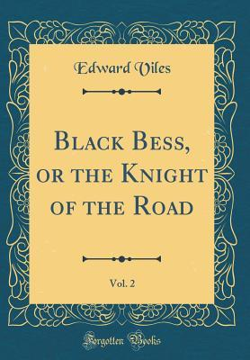 Black Bess, or the Knight of the Road, Vol. 2 (Classic Reprint)