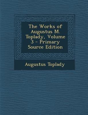 Works of Augustus M. Toplady, Volume 3