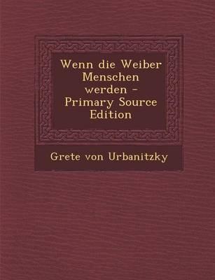 Wenn Die Weiber Menschen Werden - Primary Source Edition