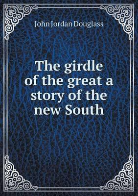 The Girdle of the Great a Story of the New South