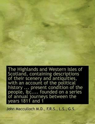 The Highlands and Western Isles of Scotland, Containing Descriptions of Their Scenery and Antiquitie