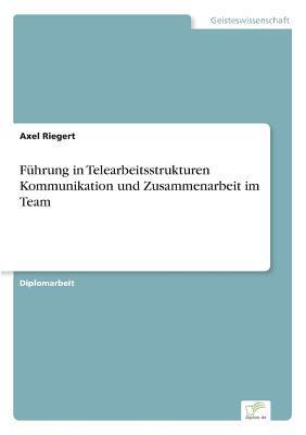Führung in Telearbeitsstrukturen Kommunikation und Zusammenarbeit im Team