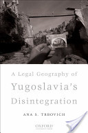 A Legal Geography of Yugoslavia's Disintegration