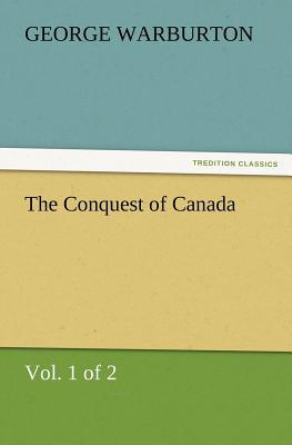 The Conquest of Canada (Vol. 1 of 2)