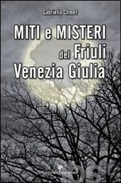 Miti e misteri del Friuli Venezia Giulia