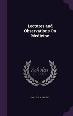 Lectures and Observations on Medicine