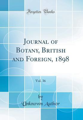 Journal of Botany, British and Foreign, 1898, Vol. 36 (Classic Reprint)