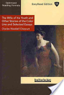 The Wife of his Youth and Other Stories of the Color Line and Selected Essays (EasyRead Edition)