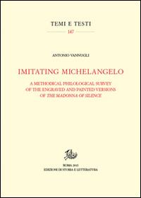 Imitating Michelangelo. A methodical philological survey of the engraved and painted versions of the Madonna of silence. Ediz. illustrata