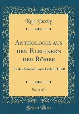 Anthologie aus den Elegikern der Römer, Vol. 2 of 4