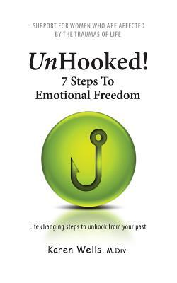 Unhooked! 7 Steps to Emotional Freedom