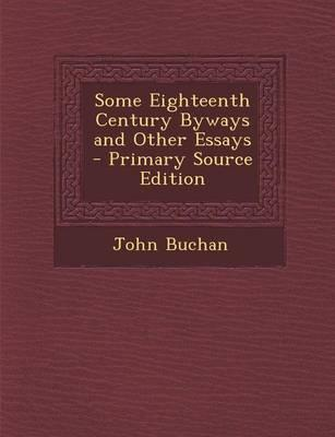 Some Eighteenth Century Byways and Other Essays - Primary Source Edition