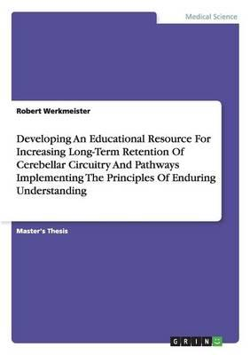 Developing An Educational Resource For Increasing Long-Term Retention Of Cerebellar Circuitry And Pathways Implementing The Principles Of Enduring Understanding