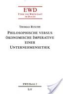Philosophische versus ökonomische Imperative einer Unternehmensethik