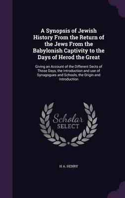 A Synopsis of Jewish History from the Return of the Jews from the Babylonish Captivity to the Days of Herod the Great