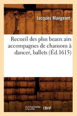 Recueil des Plus Beaux Airs Accompagnes de Chansons a Dancer, Ballets, (ed.1615)