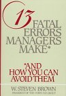 13 Fatal Errors Managers Make, and How You Can Avoid Them