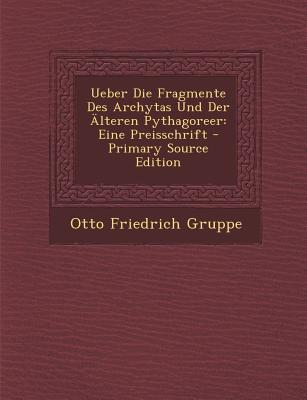 Ueber Die Fragmente Des Archytas Und Der Alteren Pythagoreer