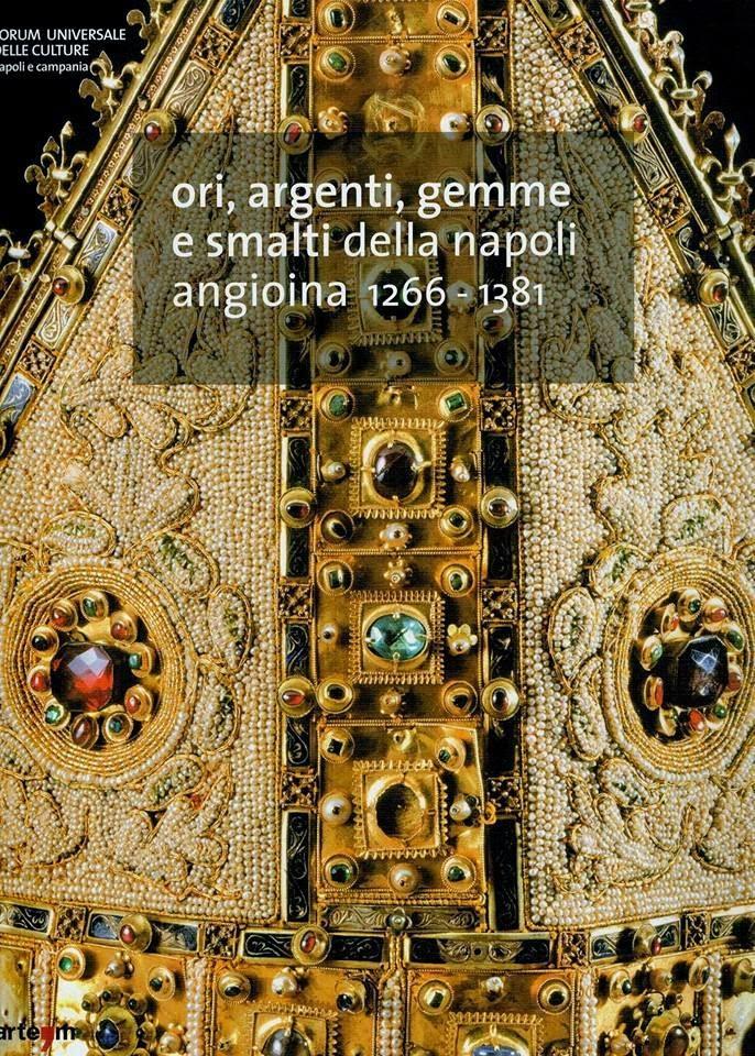 Ori, argenti, gemme e smalti della Napoli angioina, 1266-1381